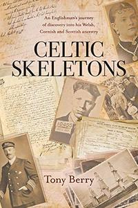 Celtic Skeletons: An Englishman's journey into his Welsh, Cornish and Scottish ancestry