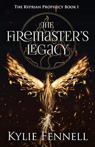 The Firemaster's Legacy: The Kyprian Prophecy Book 1: An epic fantasy adventure series