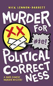Murder for Political Correctness: A dark comedy murder mystery
