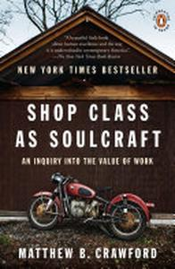 Shop Class as Soulcraft: An Inquiry into the Value of Work