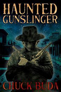 Haunted Gunslinger: A Supernatural Western Thriller