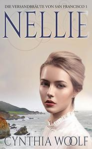 Nellie: Die Versandbräute von San Francisco, Nellie, Buch1 (Die Bräute von San Francisco)