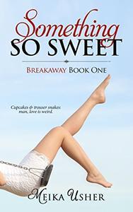 Something So Sweet: Breakaway Book 1