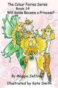 The Colour Fairies Series Book 14: Will Golda Become a Princess?