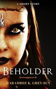 Beholder: A Short Story