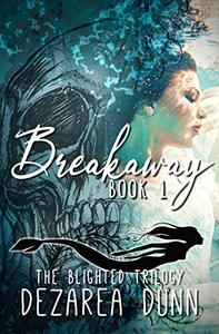 Breakaway: The Blighted Trilogy Book One