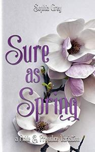 Sure As Spring: A Pride and Prejudice Variation