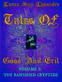 Tales Of Good and Evil Volume one: The Banished Cryptids