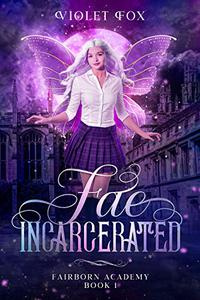 Fae Incarcerated : Vampire Shifter Fae Romance