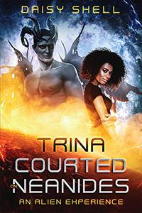 Trina Courted On Neanides: An Alien Experience