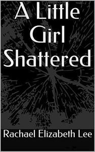 A Little Girl Shattered
