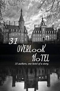 31 Overlook Hotel: 31 Authors, one Hotel of a story