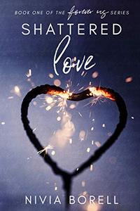 "Shattered Love: Book one of the ""Forever us"" series"