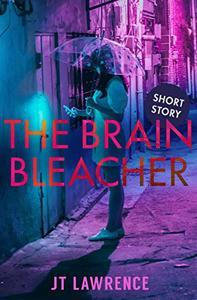 The Brain Bleacher: A Short Story