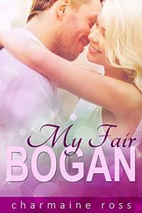 My Fair Bogan: What happens when 'My Fair Lady' meets her modern-day match | Fun contemporary romance.