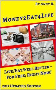 Money2eat4life Live/Eat/Feel Better: For Free; Right Now!