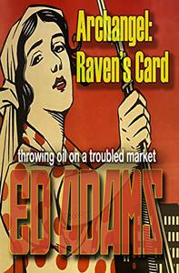Archangel : Raven's Card: Throwing oil on a troubled market