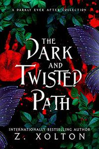 The Dark and Twisted Path: A Collection of Darkly Fantastical Micro Tales