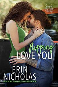 Flipping Love You (Boys of the Bayou Gone Wild): a one-night stand, surprise pregnancy, small town rom-com