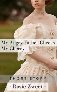 My Angry Father Checks My Cherry