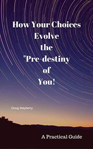 """How Your Choices Evolve the """"Pre-destiny"""" of You: A Practical Guide"""