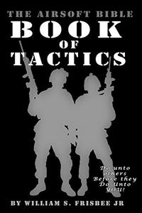 The Airsoft Bible:  Book of Tactics: