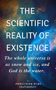 The Scientific Reality of Existence: The whole universe is as snow and ice, and God is the water