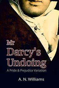 Mr Darcy's Undoing: A Pride & Prejudice Variation