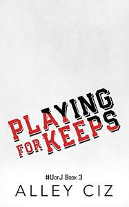 Playing For Keeps: #UofJ Book 3