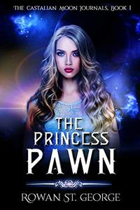 The Princess Pawn: The Castalian Moon Journals, Book 1