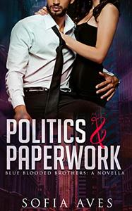 Politics & Paperwork: Blue Blooded Brothers: A Novella
