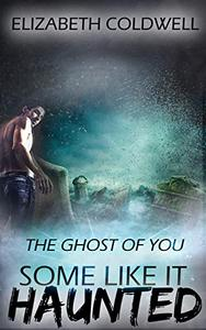 The Ghost of You: Some Like it Haunted