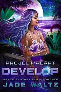 Project: Adapt - Develop: A Space Fantasy Alien Romance