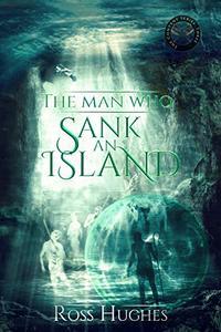 The Man Who Sank An Island: An Epic Fantasy Novel
