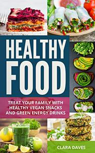 Healthy Food: Treat Your Family with Healthy Vegan Snacks and Green Energy Drinks