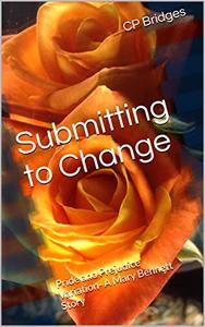 Submitting to Change : Pride and Prejudice Variation- A Mary Bennett Story