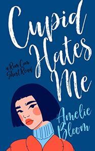 Cupid Hates Me: A Sweet Rom Com Short