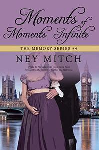 Moments of Moments Infinite: A Pride & Prejudice Time Travel Romance