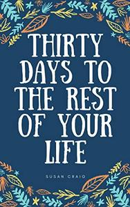 Thirty Days to the Rest of Your Life