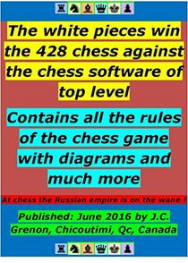 The white pieces win the 428 chess against the chess software of top level: Contains all the rules of the chess game with diagrams