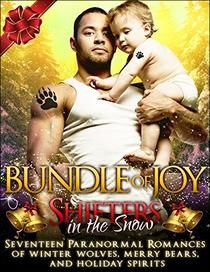 Shifters in the Snow: Bundle of Joy: Seventeen Paranormal Romances of Winter Wolves, Merry Bears, and Holiday Spirits