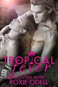 Tropical Fever - Part 1: Billionaire Romance, Forbidden Love, Holiday romance