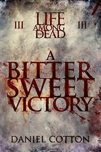 Life Among the Dead 3: A Bittersweet Victory