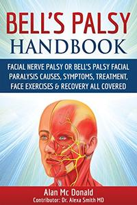 Bell's Palsy Handbook:: Facial Nerve Palsy or Bell's Palsy facial paralysis causes, symptoms, treatment, face exercises & recovery all covered