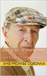 100 YEARS IS MINIMUM: HOW TO ENFORCE YOUR COVENANT OF LONG LIFE