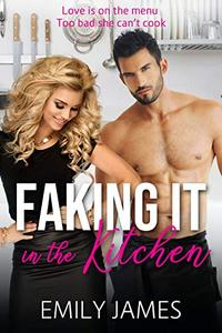 Faking It in the Kitchen: A bully boss romantic comedy