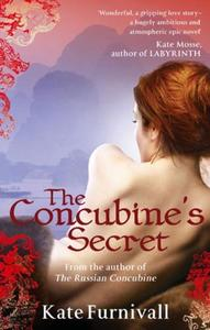 The Concubine's Secret: 'Wonderful . . . hugely ambitious and atmospheric' Kate Mosse
