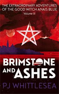 Brimstone and Ashes: The Extraordinary Adventures of the Good Witch Anaïs Blue Volume 3