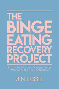 The Binge Eating Recovery Project: Practical advice on how to get better, from someone who's been there