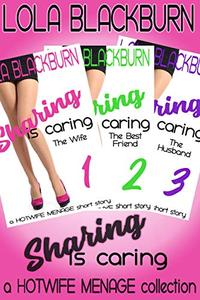 Sharing is Caring: The Wife, The Best Friend, The Husband: a HOTWIFE MENAGE collection